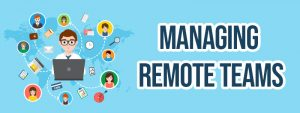 Managing Remote Teams Well during COVID-19